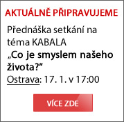 """Aktuálně připravujeme – Přednáška setkání na téma KABALA """"Co je smyslem našeho života?"""" Ostrava 17.1. 2019 více informací zde."""